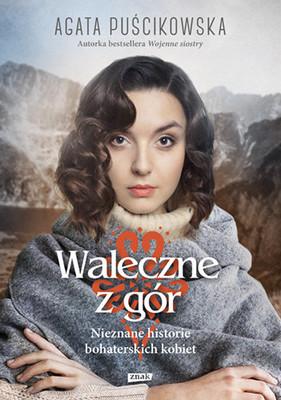 Agata Puścikowska - Waleczne z gór. Nieznane historie bohaterskich kobiet