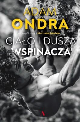 Adam Ondra, Martin Jaros - Ciało i dusza wspinacza / Adam Ondra, Martin Jaros - Adam Ondra. Lezec Tělem I Duší