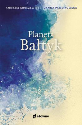 Andrzej Kruszewicz, Joanna Pawlikowska - Planeta Bałtyk