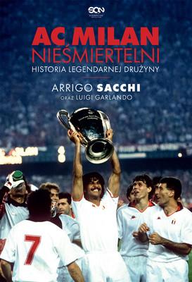 Arrigo Sacchi, Luigi Garlando - AC Milan. Nieśmiertelni. Historia legendarnej drużyny