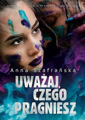 Anna Szafrańska - Uważaj, czego pragniesz