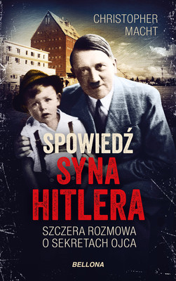 Christopher Macht - Spowiedź syna Hitlera