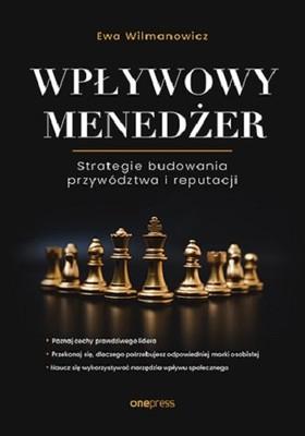 Ewa Wilmanowicz - Wpływowy menedżer. Strategie budowania przywództwa i reputacji