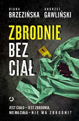 Diana Brzezińska, Andrzej Gawliński - Zbrodnie bez ciał. Jest ciało - jest zbrodnia, nie ma ciała - nie ma zbrodni?