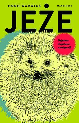 Hugh Warwick - Jeże. Najeżona kłopotami namiętność / Hugh Warwick - A Prickly Affair: My Life With Hedgehogs