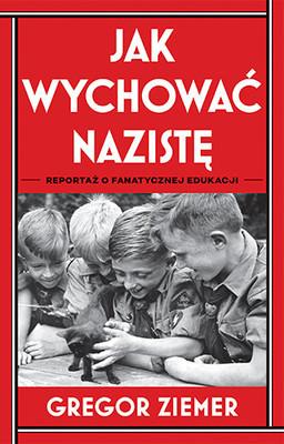 Gregor Ziemer - Jak wychować nazistę. Reportaż o fanatycznej edukacji