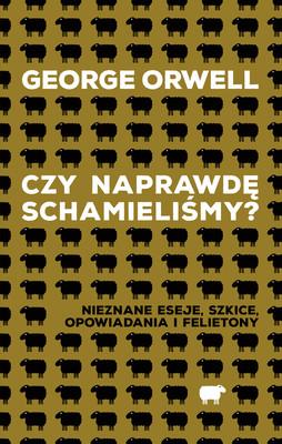 George Orwell - Czy naprawdę schamieliśmy?
