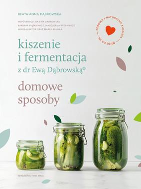 Beata Anna Dąbrowska - Kiszenie i fermentacja z dr Ewą Dąbrowską. Domowe sposoby