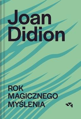 Joan Didion - Rok magicznego myślenia