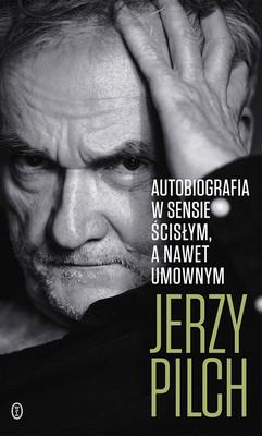 Jerzy Pilch - Autobiografia w sensie ścisłym
