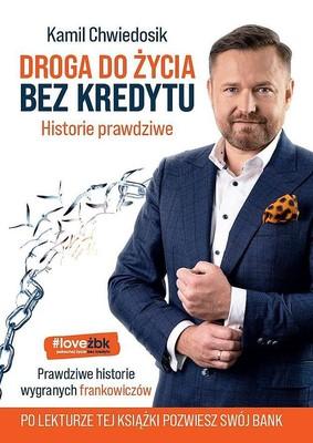Kamil Chwiedosik - Droga do życia bez kredytu. Historie prawdziwe