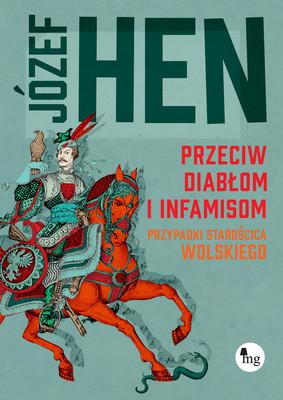 Józef Hen - Przeciw diabłom i infamisom. Przypadki starościca Wolskiego
