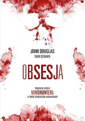 John E. Douglas, Mark Olshaker - Obsesja. Wyprawa autora