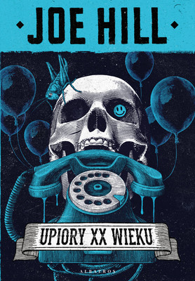 Joe Hill - Upiory XX wieku / Joe Hill - 20th Century Ghosts