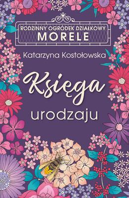 Katarzyna Kostołowska - Księga urodzaju. ROD Morele