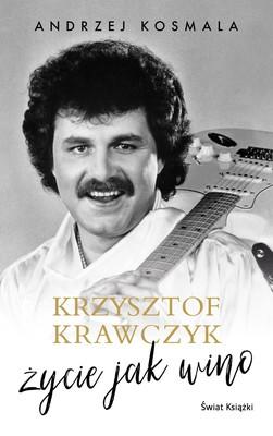 Krzysztof Krawczyk, Andrzej Kosmala - Krzysztof Krawczyk. Życie jak wino