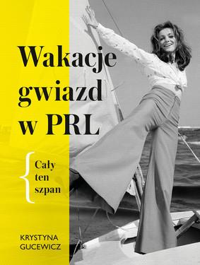 Krystyna Gucewicz - Wakacje gwiazd w PRL. Cały ten szpan