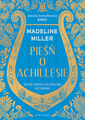 Madeline Miller - Pieśń o Achillesie / Madeline Miller - The Song Of Achilles
