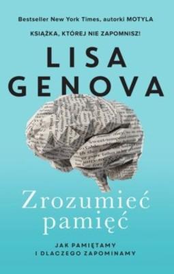 Lisa Genova - Zrozumieć pamięć