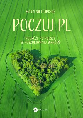 Marzena Filipczak - Poczuj PL. Podróże po Polsce w poszukiwaniu wrażeń