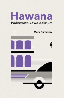 Mark Kurlansky - Hawana. Podzwrotnikowe delirium