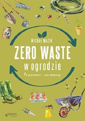 Michał Mazik - Zero waste w ogrodzie. Po pierwsze - nie marnuj