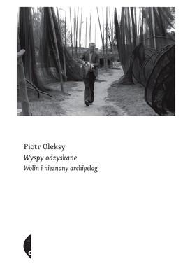 Piotr Oleksy - Wyspy odzyskane. Wolin i nieznany archipelag