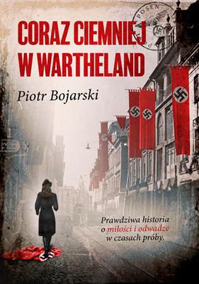 Piotr Bojarski - Coraz ciemniej w Wartheland