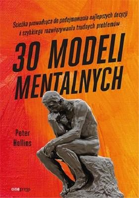 Peter Hollins - 30 modeli mentalnych. Ścieżka prowadząca do podejmowania najlepszych decyzji i szybkiego rozwiązywania trudnych problemów