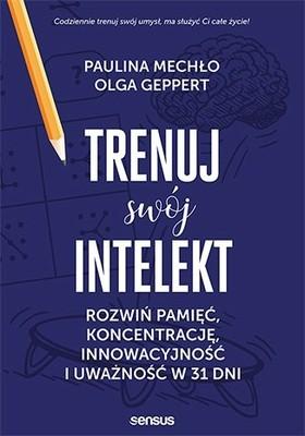 Paulina Mechło, Olga Geppert - Trenuj swój intelekt. Rozwiń pamięć, koncentrację, kreatywność i uważność w 31 dni