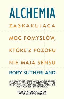 Rory Sutherland - Alchemia. Zaskakująca moc pomysłów, które pozornie nie mają sensu / Rory Sutherland - The Surprising Power Of Ideas That Don't Make Sense