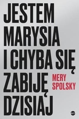 Mery Spolsky - Jestem Marysia i chyba się zabiję dzisiaj