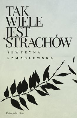 Seweryna Szmaglewska - Tak wiele jest strachów