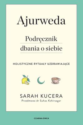 Sarah Kucera - Ajurweda. Podręcznik dbania o siebie