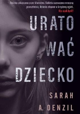 Sarah A. Denzil - Uratować dziecko
