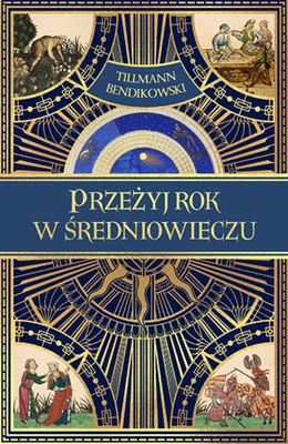 Tillmann Bendikowski - Przeżyj rok w średniowieczu