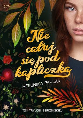 Weronika Pawlak - Nie całuj się pod kapliczką. Trylogia Sercowska. Tom 1