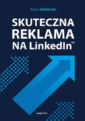 Artur Jabłoński - Skuteczna reklama na LinkedInie