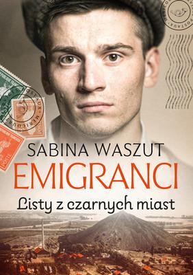 Sabina Waszut - Listy z czarnych miast. Emigranci. Tom 2