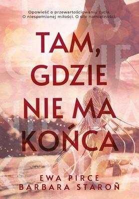 Ewa Pirce, Barbara Staroń - Tam, gdzie nie ma końca