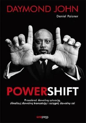 Daymond John, Daniel Paisner - Powershift. Przeobraź dowolną sytuację, sfinalizuj dowolną transakcję i osiągnij dowolny cel