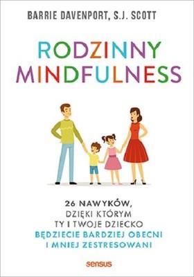 Barrie Devenport, S.J. Scott - Rodzinny mindfulness. 26 nawyków, dzięki którym Ty i Twoje dziecko będziecie bardziej obecni i mniej zestresowani