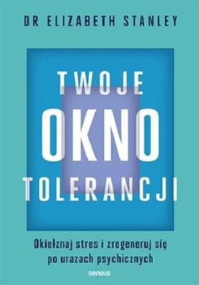 Elizabeth Stanley - Twoje okno tolerancji. Okiełznaj stres i zregeneruj się po urazach psychicznych