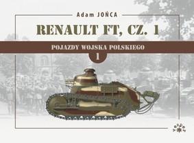Adam Jońca - Renault FT 1919-1939. Pojazdy Wojska Polskiego. Tom 1