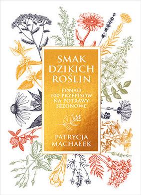 Patrycja Machałek - Smak dzikich roślin