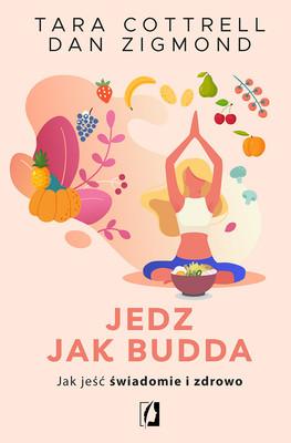 Tara Cottrell, Dan Zigmond - Jedz jak Budda. Jak jeść świadomie i zdrowo