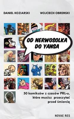 Daniel Koziarski, Wojciech Obremski - Od Nerwosolka do Yansa: 50 komiksów z czasów PRL-u, które musisz przeczytać przed śmiercią