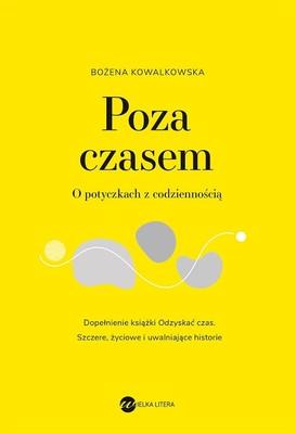 Bożena Kowalkowska - Poza czasem. O potyczkach z codziennością