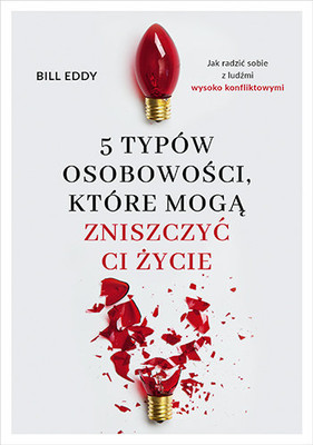 Bill Eddy - 5 typów osobowości, które mogą zniszczyć ci życie