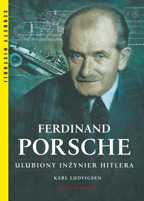 Karl Ludvigsen - Ferdinand Porsche Ulubiony inżynier Hitlera